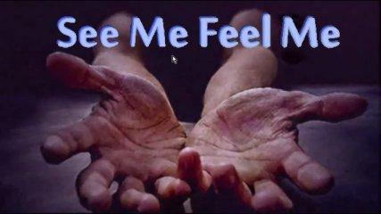 See me feel me